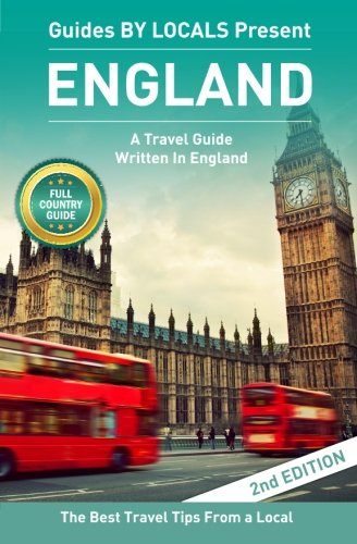 9781522823940: England: By Locals - An England Travel Guide Written By A Local: The Best Travel Tips About Where to Go and What to See in England