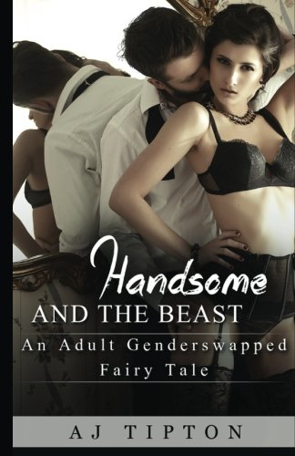 9781522824671: Handsome and the Beast: An Adult Gender Swapped Fairy Tale (Sexy Gender Swapped Fairy Tales) (Volume 4)