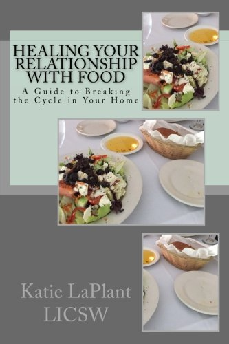 9781522827085: Healing Your Relationship with Food: A Guide to Breaking the Cycle in Your Home