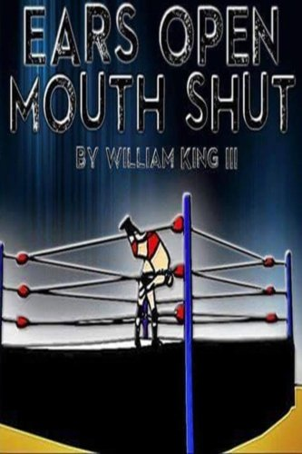 9781522827399: Ears Open, Mouth Shut: A Training Guide to Professional Wrestling