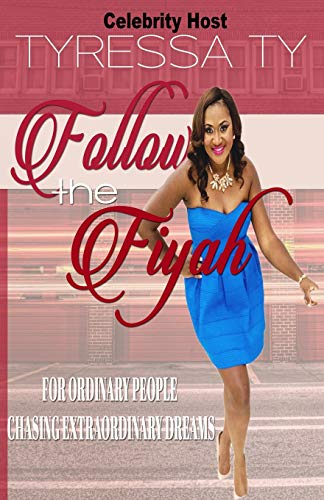 9781522828532: Follow The Fiyah: For Ordinary People Chasing Extraordinary Dreams