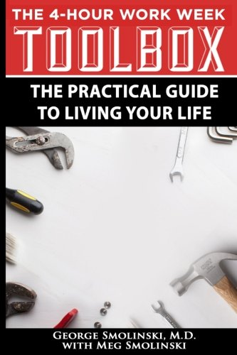 9781522830122: Four Hour Work Week Toolbox: The Practical Guide To Living The 4 Hour Life