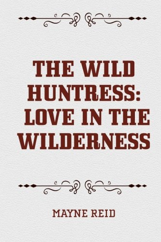 9781522830504: The Wild Huntress: Love in the Wilderness