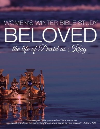 9781522831006: BELOVED: The Life of David as King: Women's Winter Bible Study