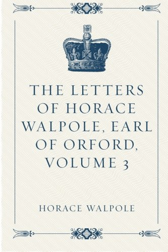 9781522837060: The Letters of Horace Walpole, Earl of Orford, Volume 3