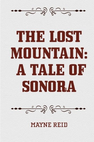 9781522838746: The Lost Mountain: A Tale of Sonora