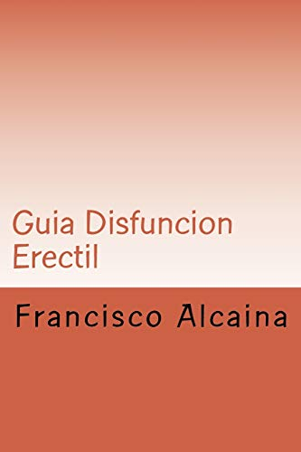 9781522840091: Guia Disfuncion Erectil: Incluye Programa Intensivo de 5 dias (Spanish Edition)