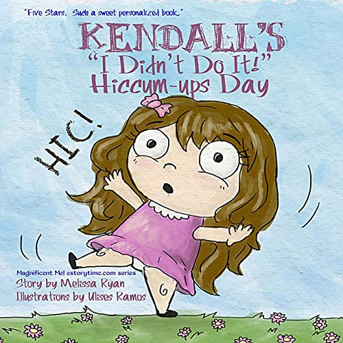 """9781522844693: Kendall's """"I Didn't Do It!"""" Hiccum-ups Day: Personalized Children's Books, Personalized Gifts, and Bedtime Stories (A Magnificent Me! estorytime.com Series)"""