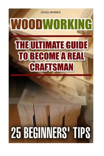 Woodworking the Ultimate Guide to Become a: David Sparks