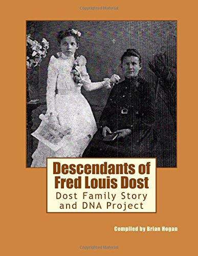 9781522845225: Descendants of Fred Louis Dost: Dost Family Story and DNA Project