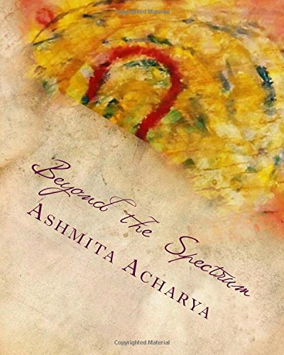9781522845560: Beyond the Spectrum: An Anthology of Poems by Ashmita