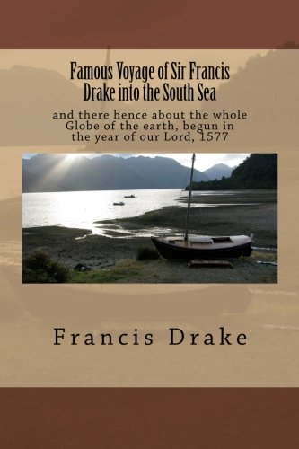 9781522846529: Famous Voyage of Sir Francis Drake into the South Sea: and there hence about the whole Globe of the earth, begun in the year of our Lord, 1577