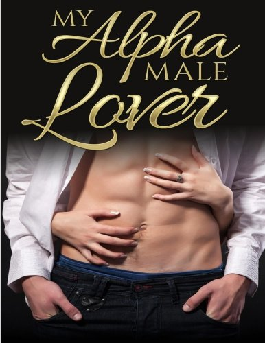9781522846581: My Alpha Male Lover: Alpha Male Romance (Volume 1)