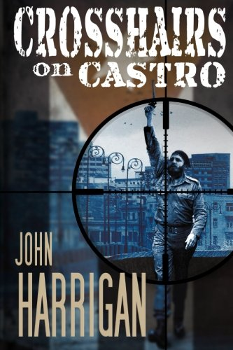 Crosshairs on Castro: Harrigan, John J