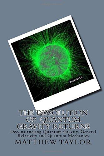 9781522850892: The Dissolution of Quantum Gravity Returns: Deconstructing Quantum Gravity, General Relativity and Quantum Mechanics