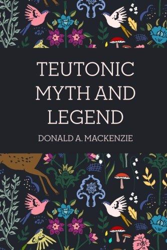 9781522852087: Teutonic Myth and Legend