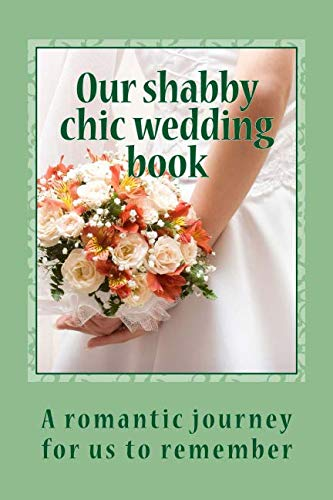 9781522853954: Our shabby chic wedding book: A romantic journey for us to remember (Diaries & Planners)
