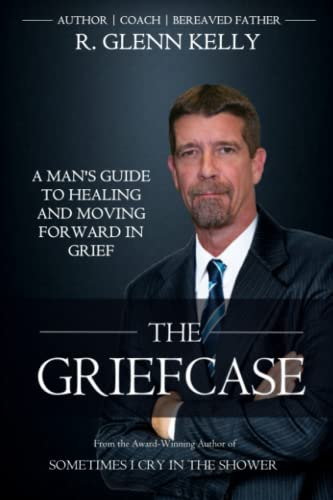 9781522856245: The Griefcase: A Man's Guide To Healing and Moving Forward In Grief