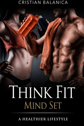 9781522857082: Think Fit:Mind Set (Part 1): A Step By Step Manual Towards A Healthier Lifestyle (THINK FIT Series) (Volume 1)