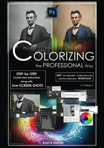 9781522862581: Photoshop: COLORIZING the Professional Way - Colorize or Color Restoration in Adobe Photoshop cc of your Old, Black and White photos (Family or Famous ... cc, adobe photoshop cc 2015) (Volume 1)
