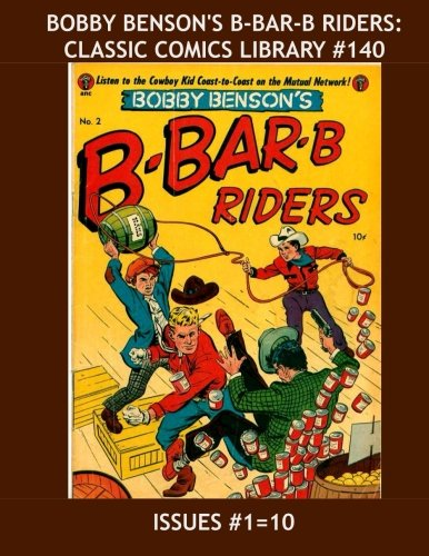 9781522862666: Bobby Benson's B-Bar-B Riders: Classic Comics Library #140: The Full 20-Issue Series (1950-1954) In Two Giant Volumes -- Issues #1-10 - Over 350 Pages