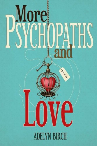 9781522862888: More Psychopaths and Love: Essays to insipre healing, empowerment and self-discovery for survivors of psychopathic abuse (Volume 2)