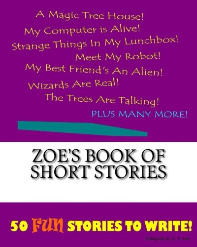 Zoe s Book of Short Stories (Paperback): K P Lee