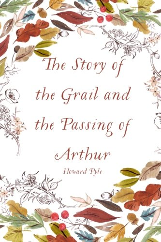 9781522864080: The Story of the Grail and the Passing of Arthur