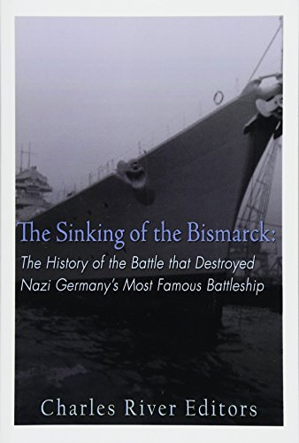 9781522864356: The Sinking of the Bismarck: The History of the Battle that Destroyed Nazi Germany's Most Famous Battleship