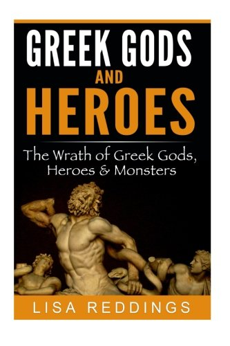9781522867005: Greek Gods and Heroes: The Wrath of Greek Gods, Heroes & Monsters - Greek Mythology for Beginners The Ultimate History Guide (Greek Mythology - Gods, Heroes & Monsters)