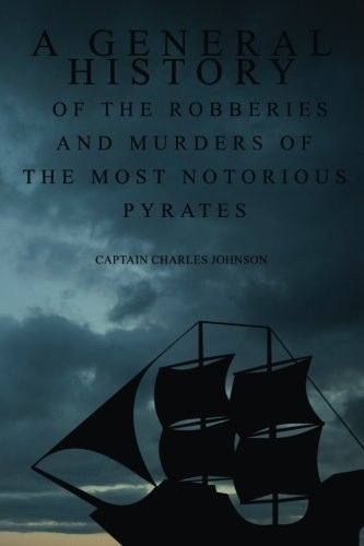 9781522867067: A General History of the Robberies and Murders of the most notorious Pyrates