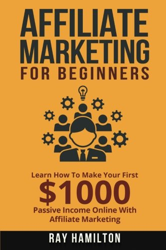 9781522867364: Affiliate Marketing: Learn How To Make Your First $1000 Passive Income Online
