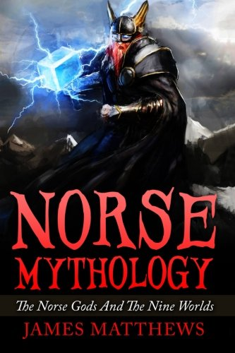 9781522868576: Norse Mythology: The Norse Gods And The Nine Worlds