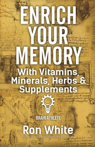 9781522868774: Enrich Your Memory with Vitamins, Minerals, Herbs & Supplements