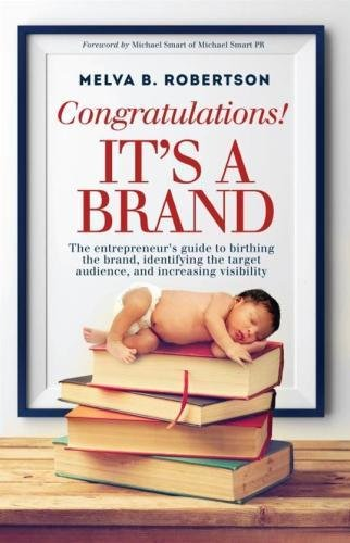 9781522872184: Congratulations! It's a Brand.: The entrepreneur's guide to birthing the brand, identifying the target audience, and increasing visibility