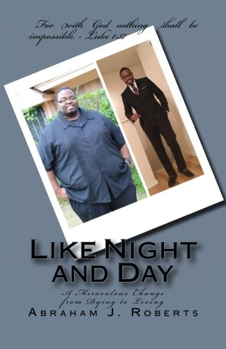 9781522873617: Like Night and Day: A Miraculous Change from Dying to Living