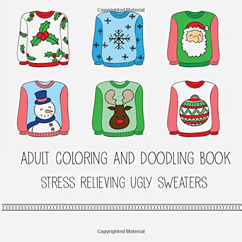 9781522876274: Adult Coloring And Doodling - Stress Relieving Ugly Sweaters: Fun for kids too! Color Some Ugly Christmas Sweaters and Design Your Own.