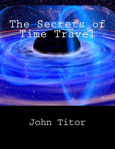 9781522876649: The Secrets of Time Travel
