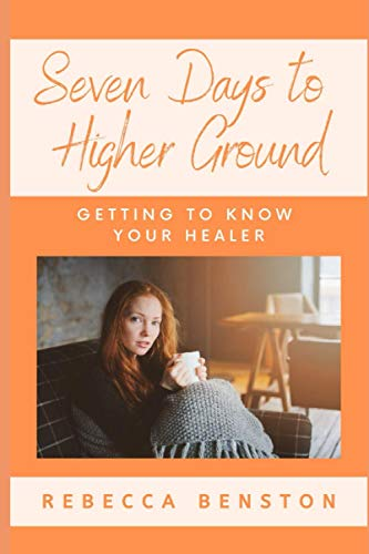 9781522880073: Seven Days to Higher Ground: Getting to Know Your Healer