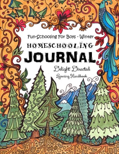 9781522884705: Fun-Schooling for Boys - Winter Homeschooling Journal: This 60 Day Homeschooling Workbook Covers Eight Different Subjects, with a Focus on Creativity ... and Organized Unschooling. For Ages 9 to 17