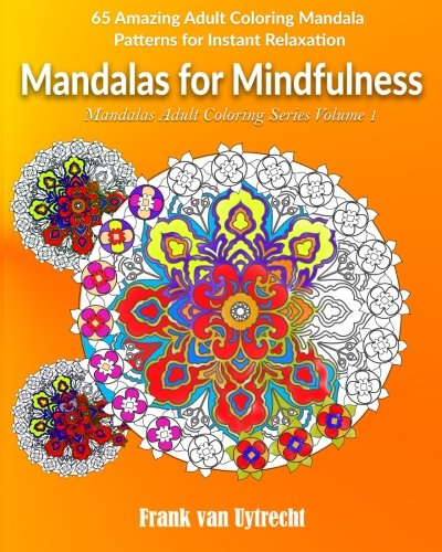 9781522886709: Mandalas For Mindfulness: 65 Amazing Adult Coloring Mandala Patterns for Instant Relaxation (Mandalas Adult Coloring Series) (Volume 1)