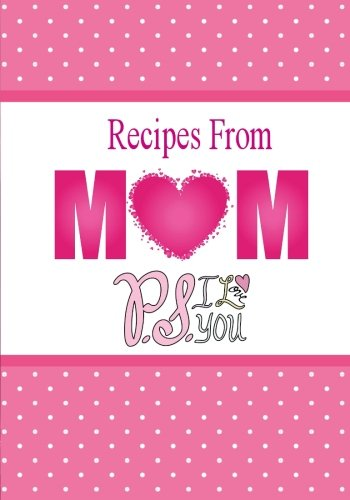 9781522888451: Recipes From Mom, P.S. I Love You: A Blank Recipe Book To Write Your Mom's Recipes In (Blank Cookbook)