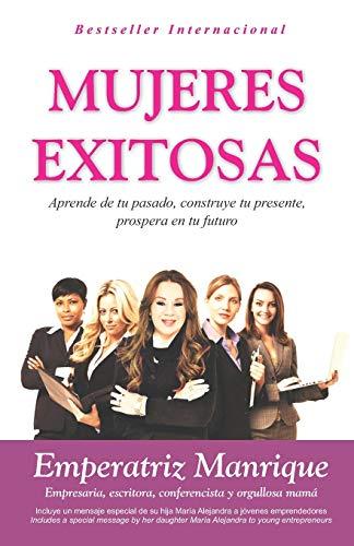 9781522889236: Mujeres Exitosas: Aprende de tu pasado, construye tu presente, prospera en tu futuro (Spanish Edition)