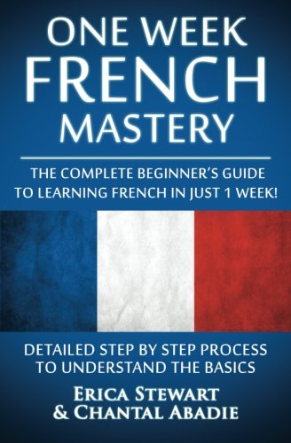 9781522889717: French: One Week French Mastery: The Complete Beginner's Guide to Learning French in just 1 Week! Detailed Step by Step Process to Understand the Basics. ... Vocabulary Word List France Phrasebook))