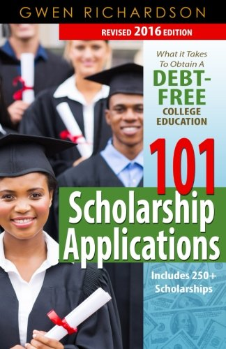 9781522890737: 101 Scholarship Applications - 2016 Edition: What It Takes to Obtain a Debt-Free College Education