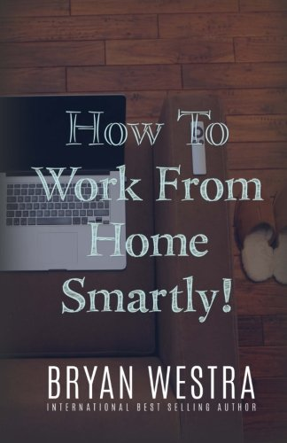 How To Work From Home Smartly: Bryan Westra
