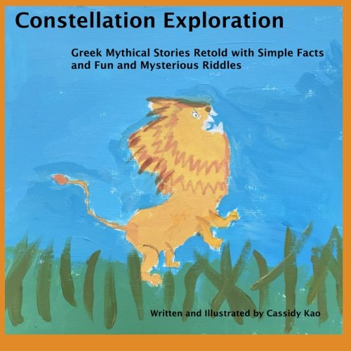 9781522893318: Constellation Exploration: Greek Mythical Stories Retold with Simple Facts and Fun and Mysterious Riddles