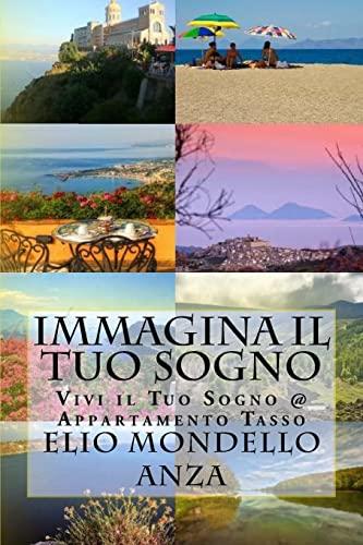 9781522893363: Immagina il Tuo Sogno: Vivi il Tuo Sogno @ Appartamento Tasso (Italian Edition)