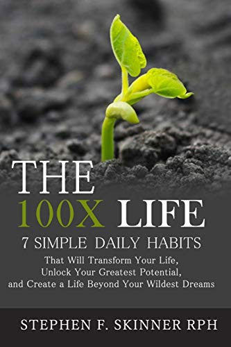 9781522893424: The 100X Life:: 7 Simple Daily Habits That Will Transform Your Life, Unlock Your Greatest Potential, and Create a Life Beyond Your Wildest Dreams!