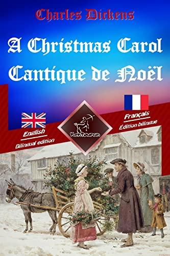9781522894179: A Christmas Carol - Cantique de Noël: Bilingual parallel text - Bilingue avec le texte parallèle: English - French / Anglais - Français (French Edition)